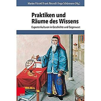 Praktiken und Raume des Wissens: Expertenkulturen in� Geschichte und Gegenwart
