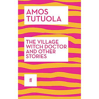 The Village Witch Doctor and Other Stories by Tutuola & Amos