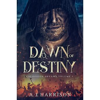 Dawn of Destiny Calhorion Dreams Volume 1 von A J Harrison