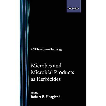 Microbes and Microbial Products as Herbicides by Robert E. Hoagland -