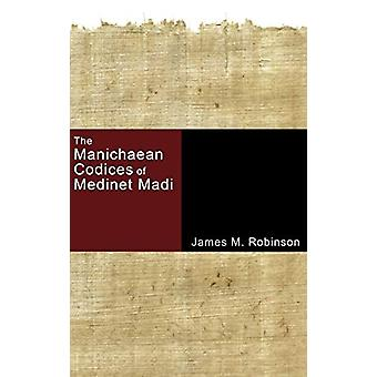 The Manichaean Codices of Medinet Madi by James M Robinson - 97814982