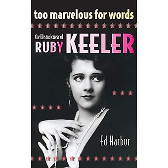 Too Marvelous for Words - The Life and Career of Ruby Keeler by Ed Har