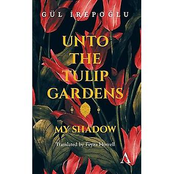 Unto the Tulip Gardens - My Shadow by Gul Irepoglu - Feyza Howell - 97