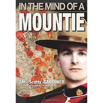 In The Mind Of A Mountie by T.M. 'Scotty' Gardiner - 9781897435397 Bo