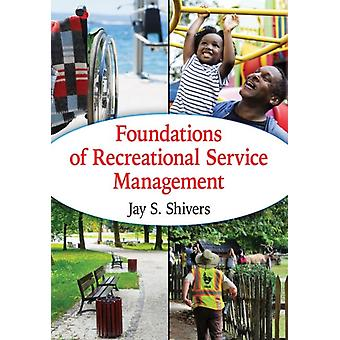 Foundations of Recreational Service Management by Jay S. Shivers
