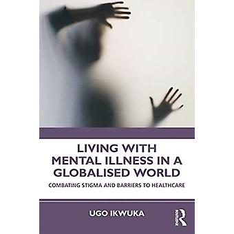 Living with Mental Illness in a Globalised World by Ugo Ikwuka