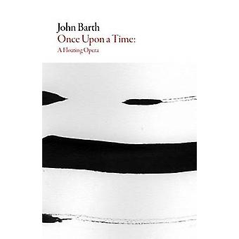 Once Upon a Time  a Floating Opera by John Barth