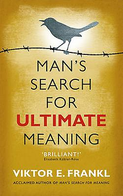 Mans Search for Ultimate Meaning by Viktor E Frankl