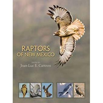 Raptors of New Mexico by Edited by Research Assistant Professor Department of Biology Jean Luc E Cartron