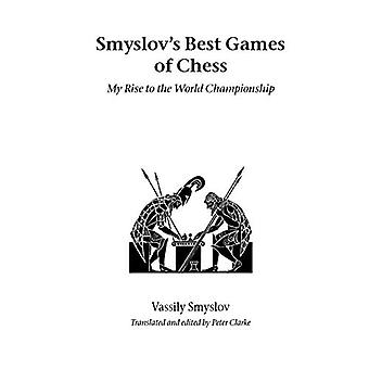 Smyslov's Best Games of Chess: My Rise to the World Championship (Hardinge Simpole chess classics)