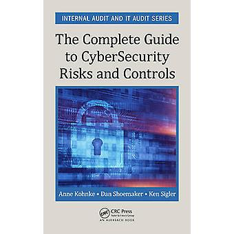 The Complete Guide to Cybersecurity Risks and Controls Internal Audit and IT Audit