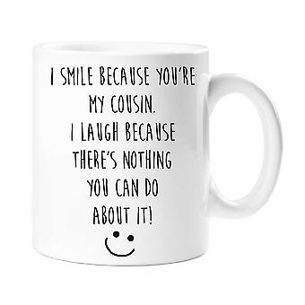 I Smile Because You Are My Cousin, I Laugh Because There's Nothing You Can Do About It Mug