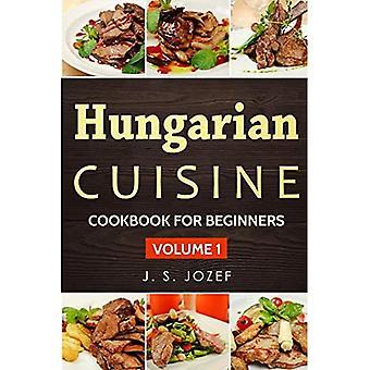 Hungarian Cuisine: Hungarian� Cookbooks in English for Beginners