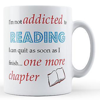 Ich bin nicht süchtig nach lesen... - Keramiktasse bedruckt
