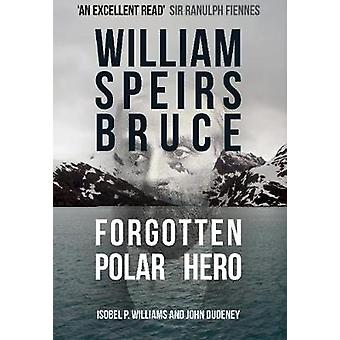 William Speirs Bruce - Forgotten Polar Hero by Isobel P. Williams - 97