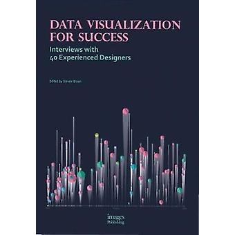 Data Visualization for Success - Interviews with 40 Experienced Design