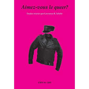 Aimez-Vous le Queer? by Lawrence R. Schehr - 9789042018969 Book