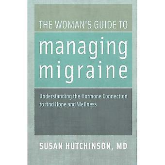 Die Woman es Guide to Managing Migräne: Verständnis der Hormon-Verbindung zu finden, Hoffnung und Wellness