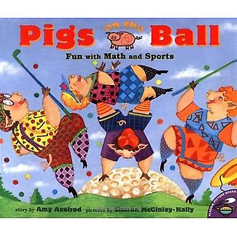 Pigs on the Ball: Fun with Math and Sports (Pigs Will Be Pigs)