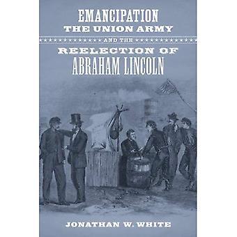 Emancipación, el ejército de la Unión y la reelección de Abraham Lincoln (mundos contradictorios: nuevas dimensiones de la...