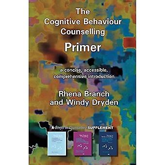 The Cognitive Behaviour Counselling Primer: A Concise, Accessible and Comprehensive Introduction