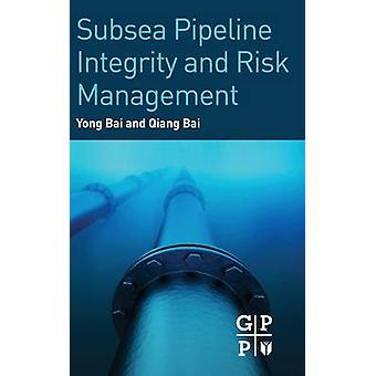 Subsea Pipeline Integrity and Risk Management by Bai & Yong