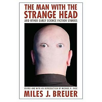 The Man with the Strange Head and Other Early Science Fiction Stories by Breuer & Miles John