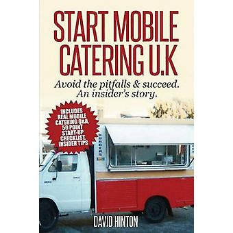 Start Mobile Catering UK Avoid the pitfalls  succeed. An insiders story by Hinton & David