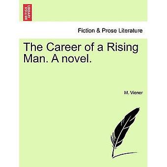La carrera de un hombre de levantamiento. Una novela. por Viener y M.