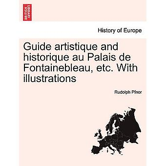 Guide artistique and historique au Palais de Fontainebleau etc. With illustrations by Pfnor & Rudolph