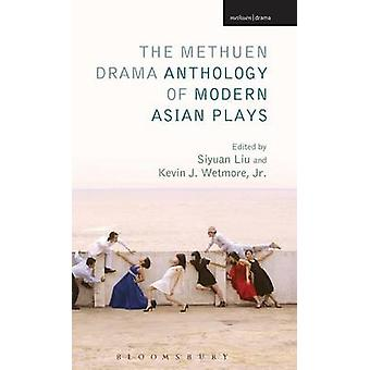 The Methuen Drama Anthology of Modern Asian Plays by Jr. & Kevin J. Wetmore
