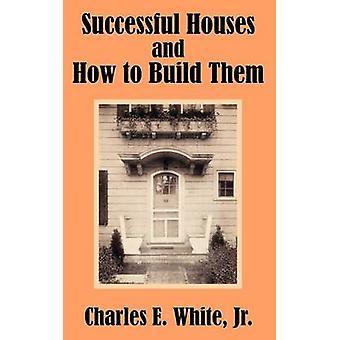 Succesvolle huizen en hoe om ze te bouwen door wit & Jr. Charles E.