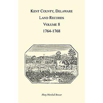 Kent County Delaware Land Records volume 8 17641768 par Brewer & Mary Marshal