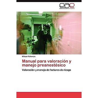 Manual Para Valoracion y Manejo Preanestesico by Valencia & Wilson