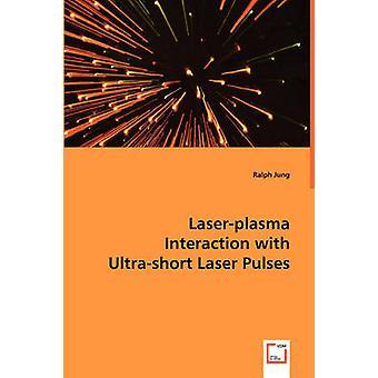 Laserplasma interacción con pulsos láser ultracortos por Jung y Ralph