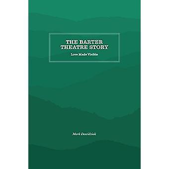 The Barter Theatre Story - Love Made Visible by Mark Dawidziak - 97814