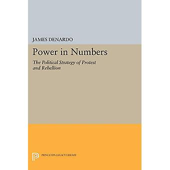Power in Numbers - The Political Strategy of Protest and Rebellion by