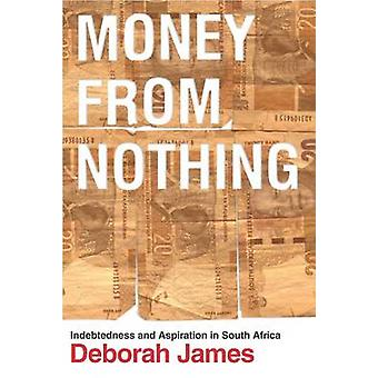 Money from Nothing - Indebtedness and Aspiration in South Africa by De