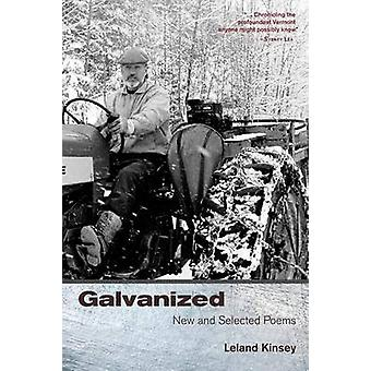 Galvanized - New and Selected Poems by Leland Kinsey - 9780996267656 B