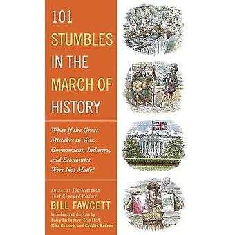 101 Stumbles in the March of History - What If the Great Mistakes in W