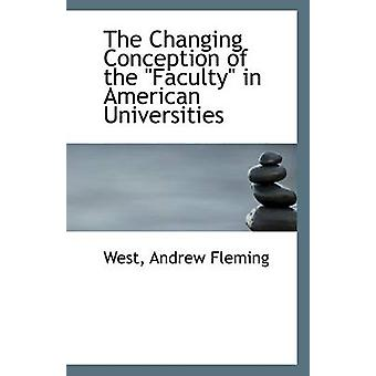 The Changing Conception of the Faculty in American Universities by We