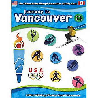 Journey to Vancouver - Grades 1-3 by United States Olympic Committee -