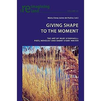 Giving Shape to the Moment - The Art of Mary O'Donnell - Poet - Novelis