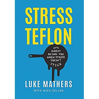 Stress Teflon - It's Great Being You When Stress Doesn't Stick by Luke