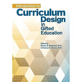 Introduction to Curriculum Design in Gifted Education by Kristen Step