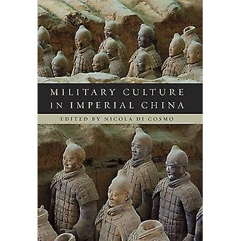 Military Culture in Imperial China by Edited by Nicola Di Cosmo & Contributions by Robin D S Yates & Contributions by Ralph D Sawyer & Contributions by Michael Loewe & Contributions by Rafe de Crespigny & Contributions by E L Dreyer & Con