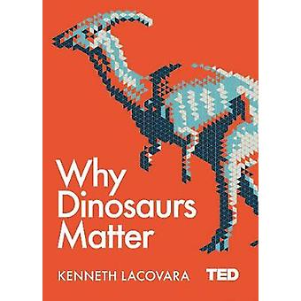 Why Dinosaurs Matter by Ken Lacovara