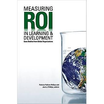 Measuring ROI in Learning and Development - Case Studies from Global O