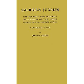 American Judaism The Religion and Religious Institution of Jewish People in the United States by Leiser & Joseph