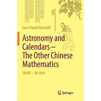 Astronomy and Calendars  The Other Chinese Mathematics  104 BC  Ad 1644 by Jean Claude Martzloff